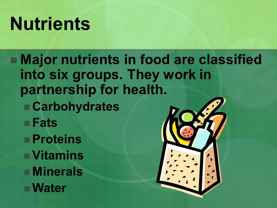 Nutrients Major nutrients in food are classified into six groups. They work in partnership for health.