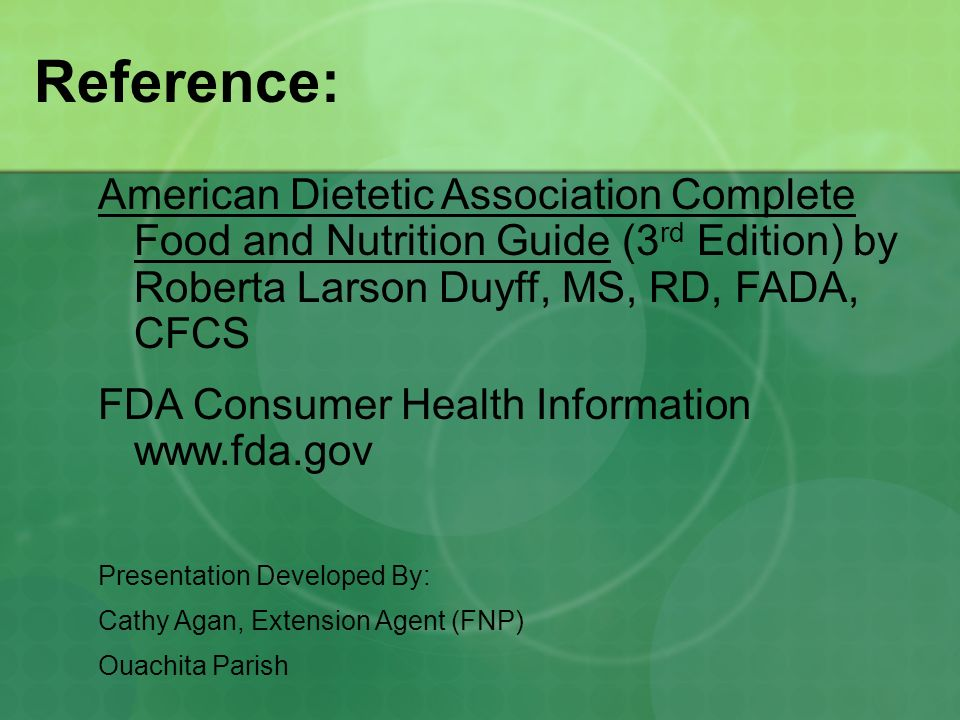 Reference: American Dietetic Association Complete Food and Nutrition Guide (3rd Edition) by Roberta Larson Duyff, MS, RD, FADA, CFCS.
