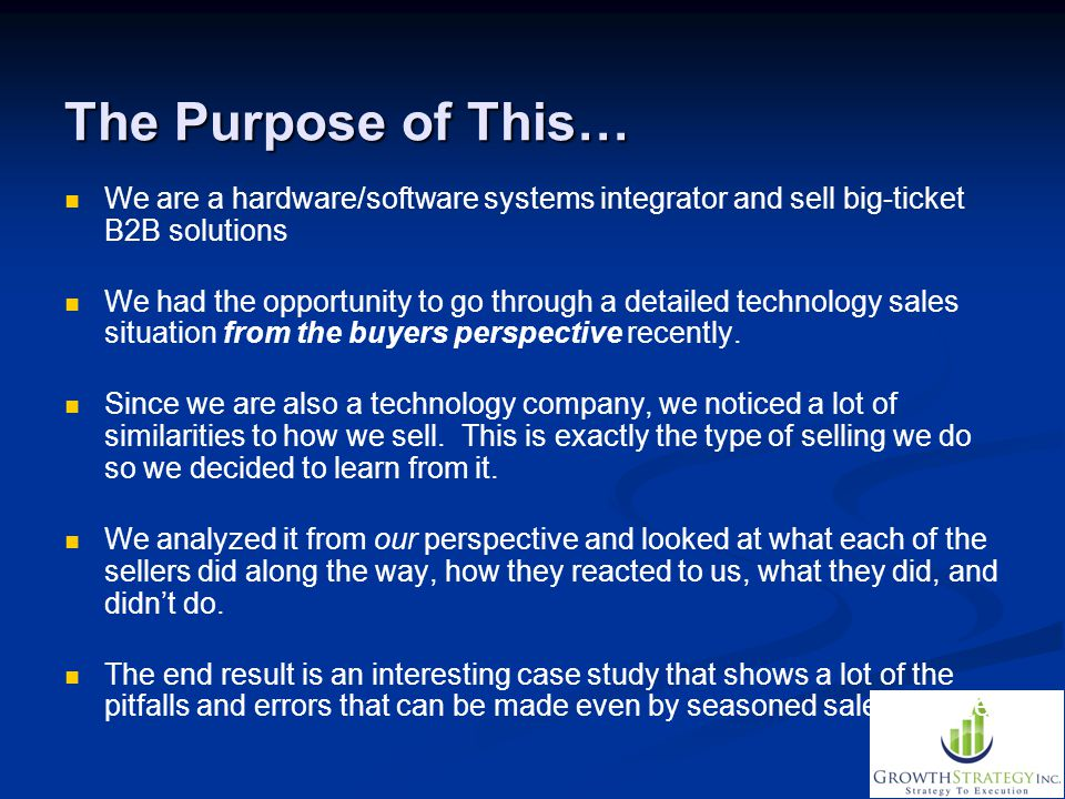The Purpose of This… We are a hardware/software systems integrator and sell big-ticket B2B solutions.