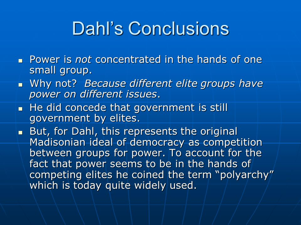 Dahl's Conclusions Power is not concentrated in the hands of one small group.