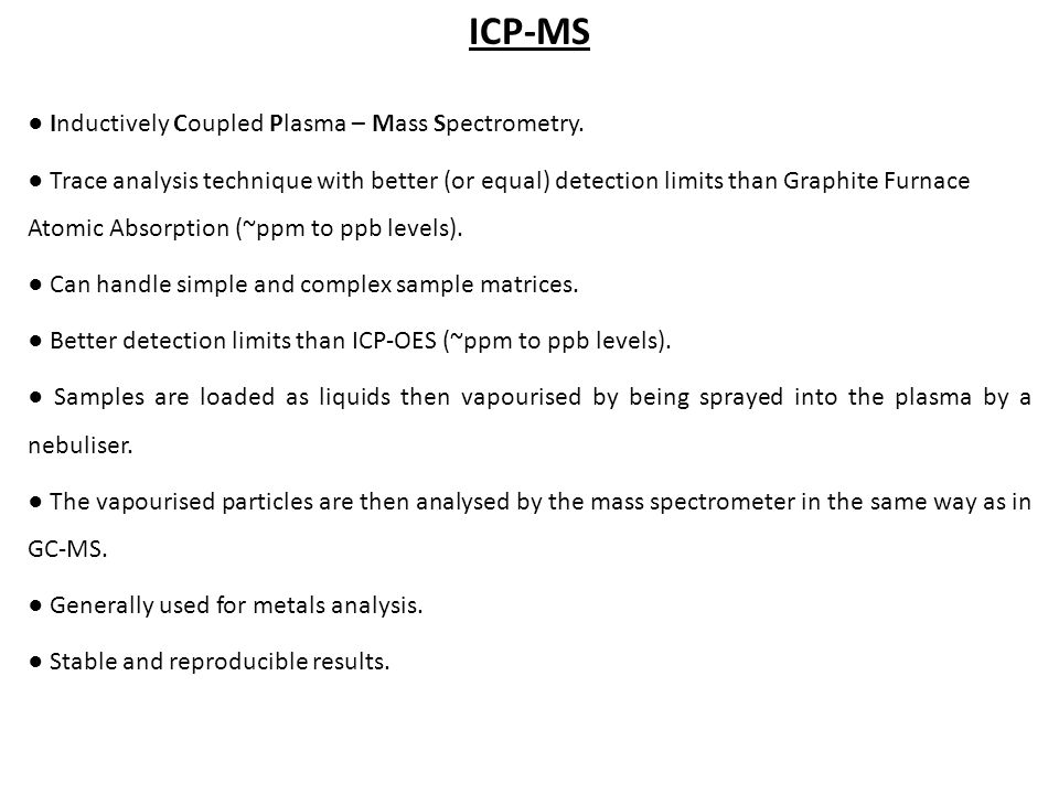 ICP-MS ● Inductively Coupled Plasma – Mass Spectrometry.