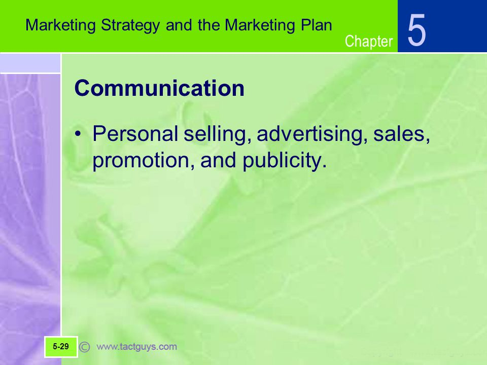 5 Marketing Strategy and the Marketing Plan. Communication. Personal selling, advertising, sales, promotion, and publicity.