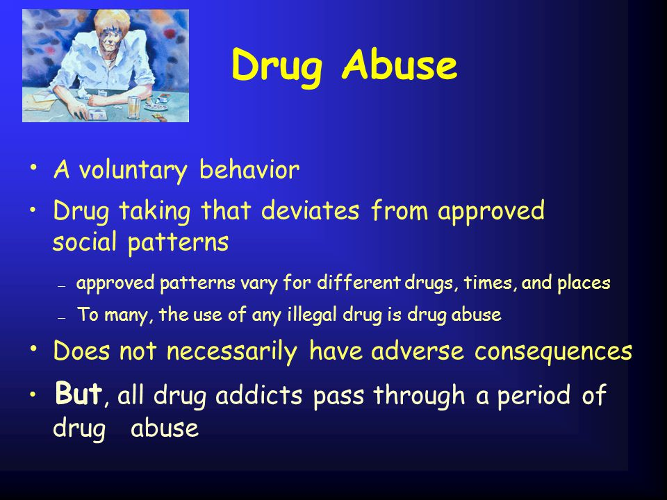 Drug Abuse A voluntary behavior
