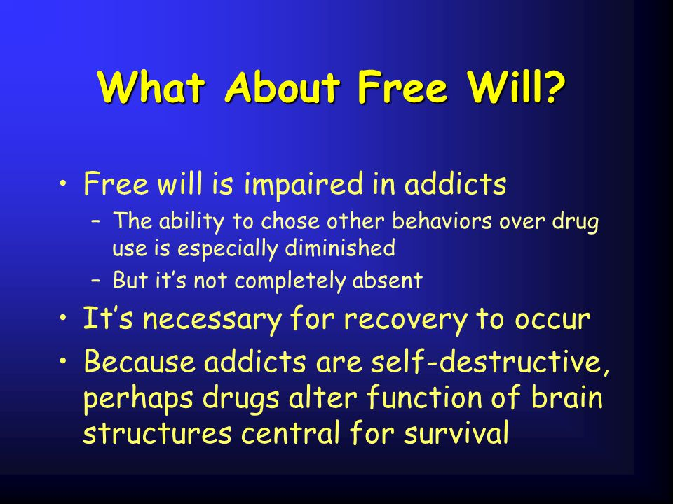 What About Free Will Free will is impaired in addicts