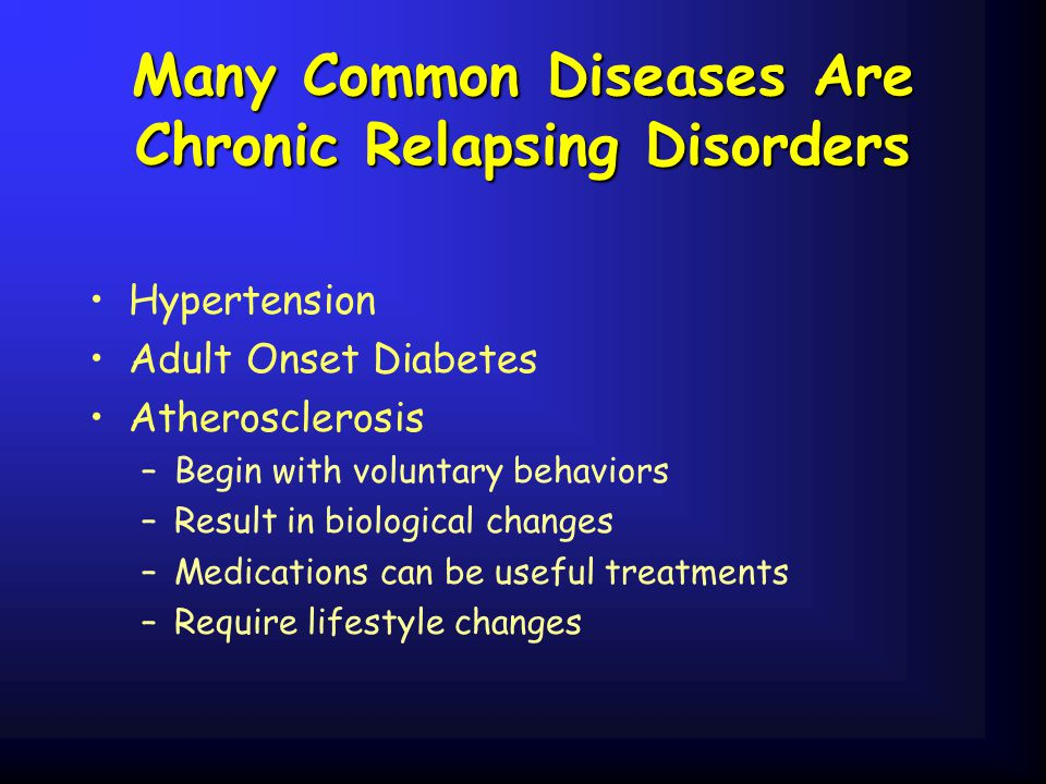 Many Common Diseases Are Chronic Relapsing Disorders