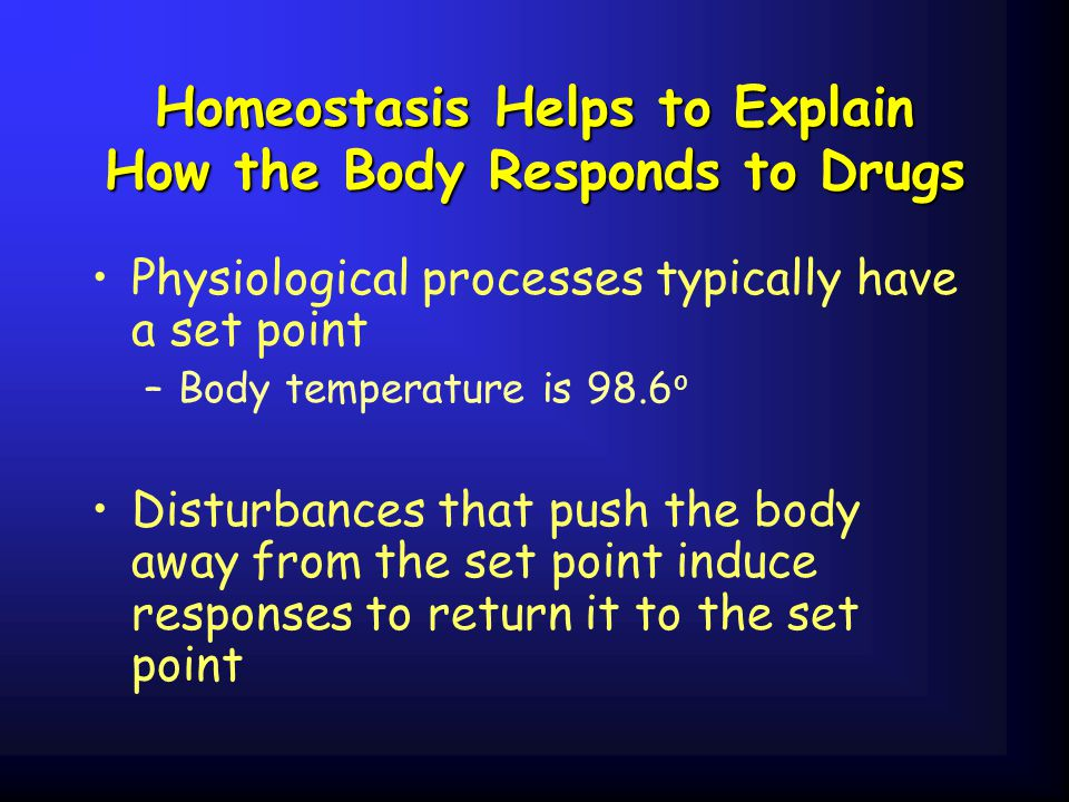 Homeostasis Helps to Explain How the Body Responds to Drugs