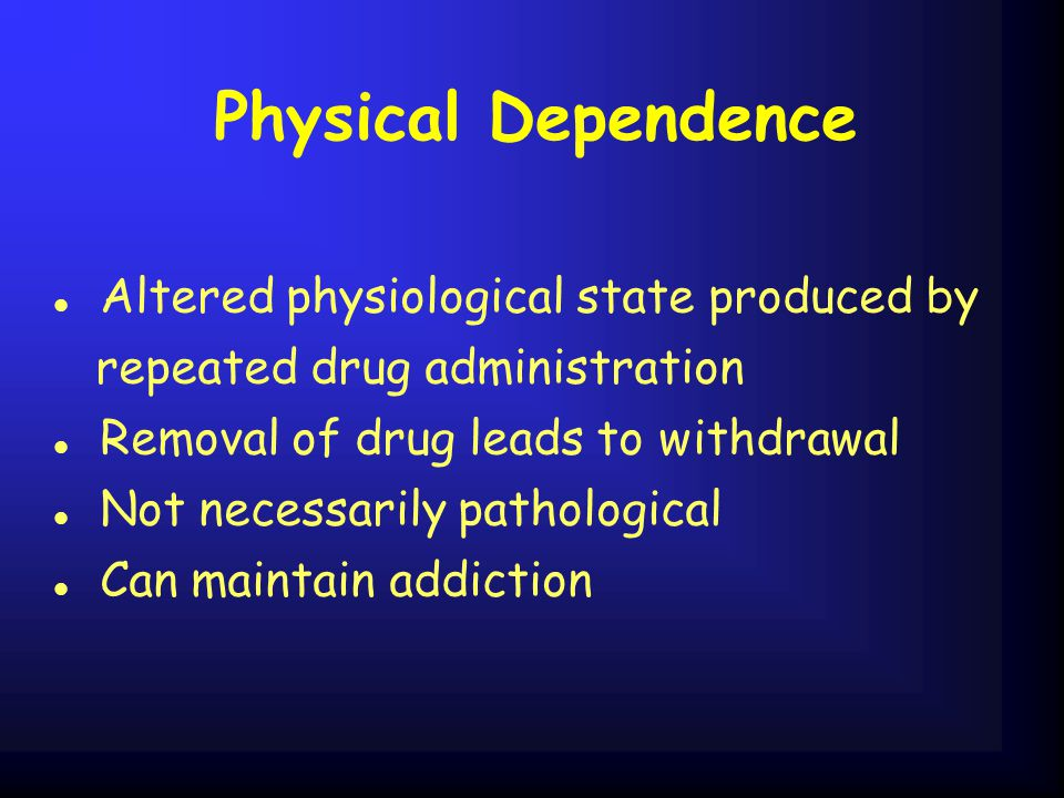 Physical Dependence Altered physiological state produced by