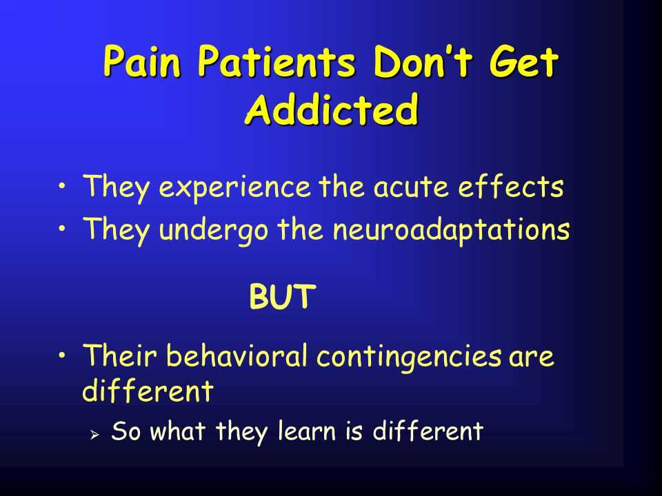 Pain Patients Don't Get Addicted