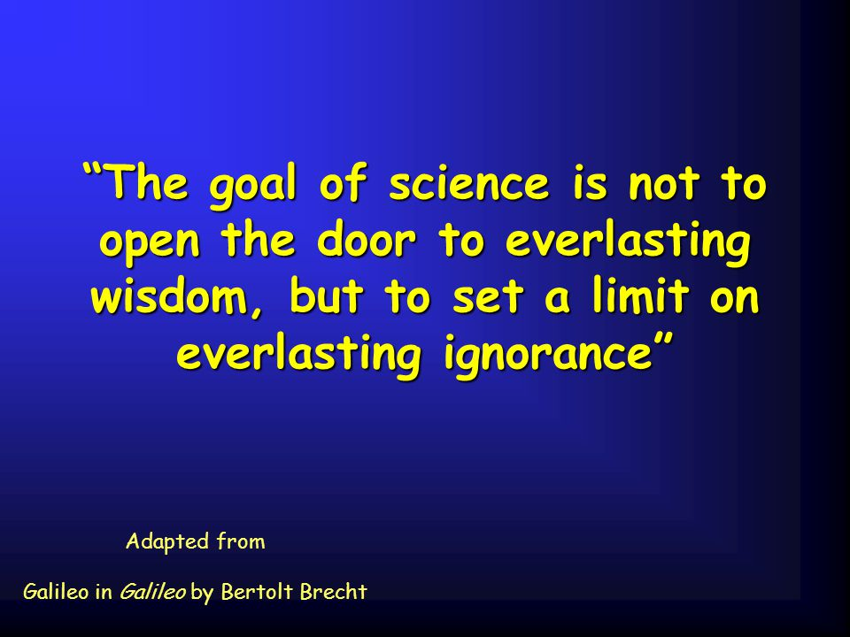 Adapted from Galileo in Galileo by Bertolt Brecht