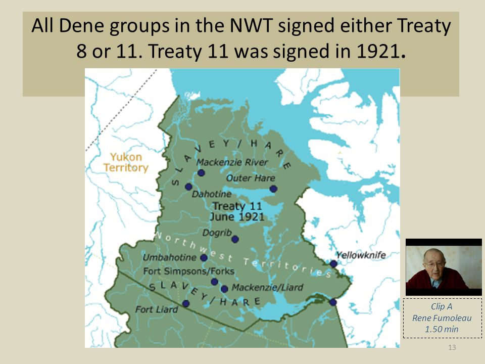 All Dene groups in the NWT signed either Treaty 8 or 11