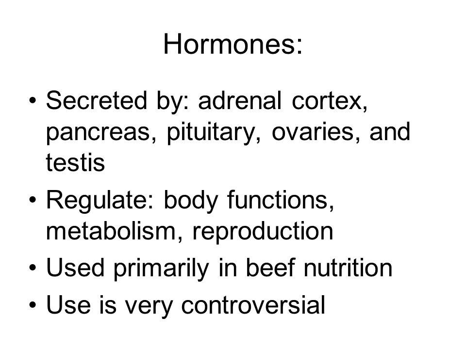Hormones: Secreted by: adrenal cortex, pancreas, pituitary, ovaries, and testis. Regulate: body functions, metabolism, reproduction.
