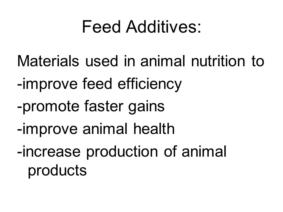 Feed Additives: Materials used in animal nutrition to