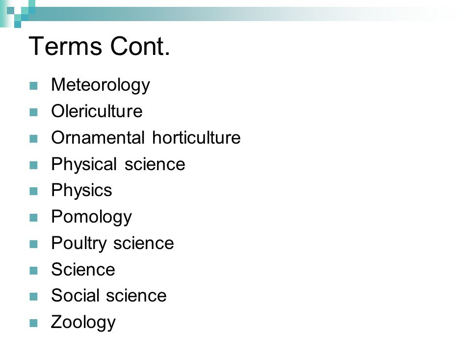 Terms Cont. Meteorology Olericulture Ornamental horticulture
