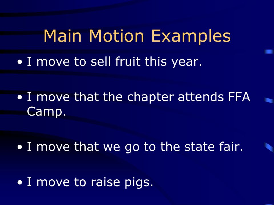 Main Motion Examples I move to sell fruit this year.