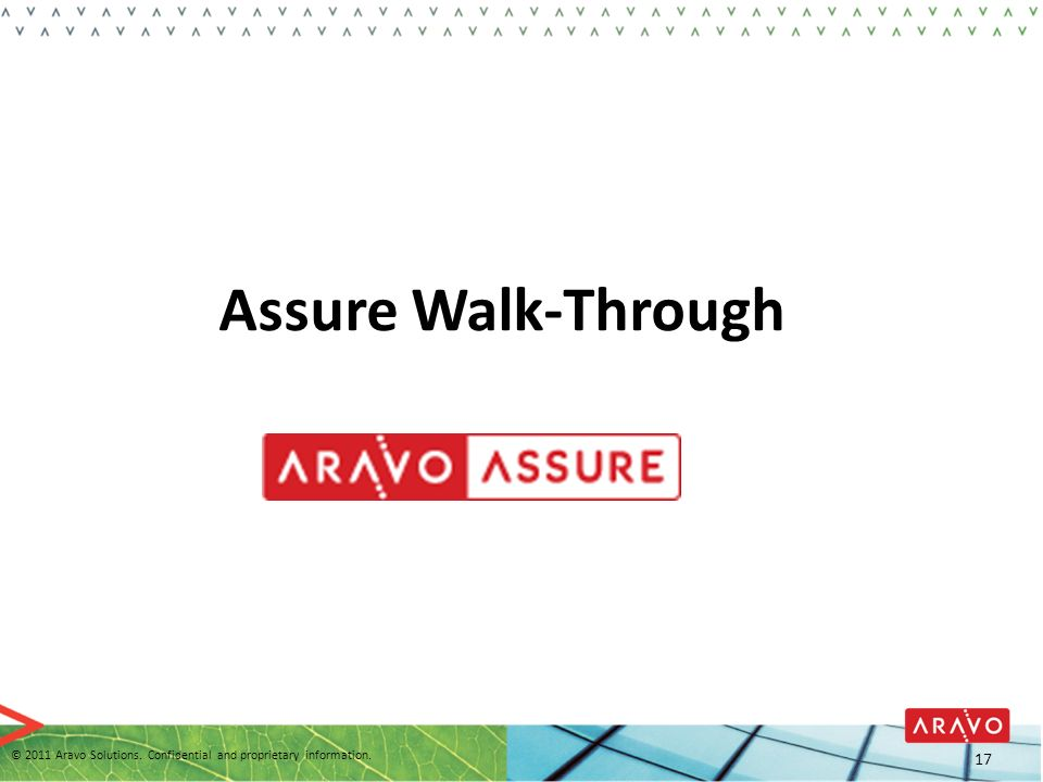 Assure Walk-Through © 2011 Aravo Solutions. Confidential and proprietary information. 17