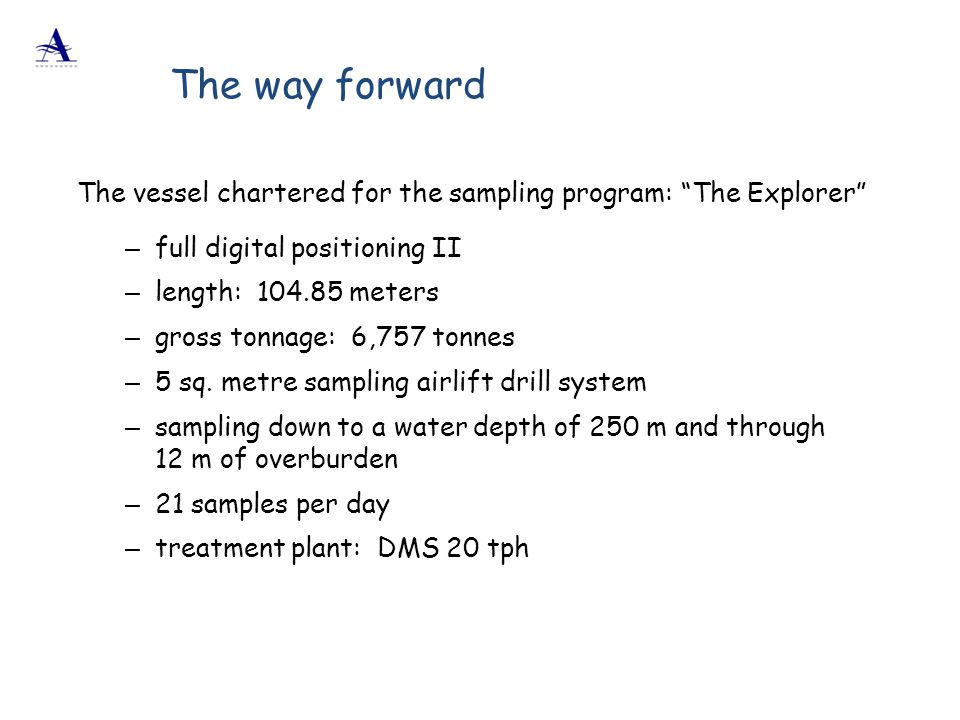 The way forward The vessel chartered for the sampling program: The Explorer full digital positioning II.