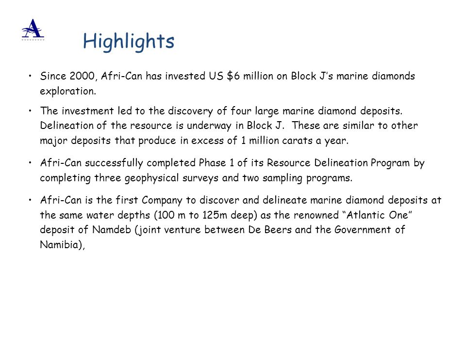 Highlights Since 2000, Afri-Can has invested US $6 million on Block J's marine diamonds exploration.