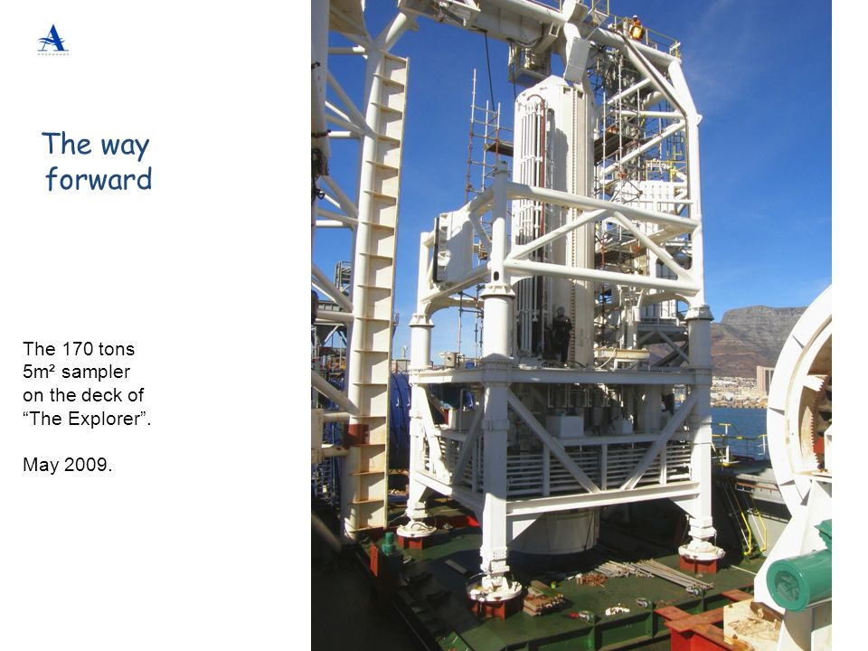 The way forward The 170 tons 5m² sampler on the deck of
