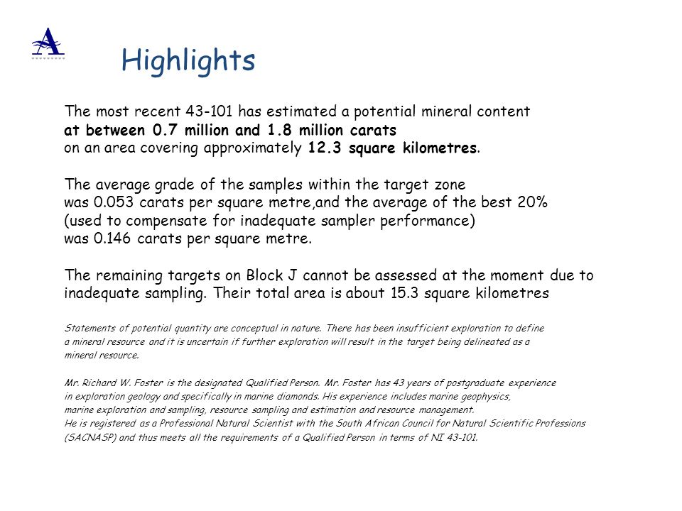 Highlights The most recent 43-101 has estimated a potential mineral content. at between 0.7 million and 1.8 million carats.
