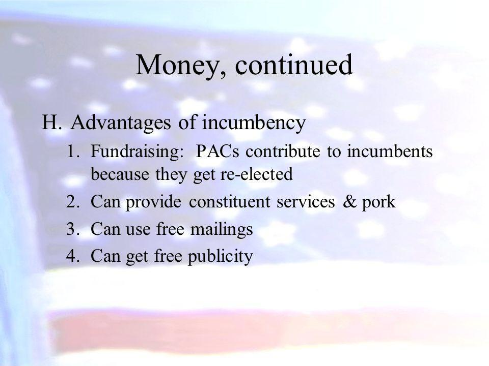Money, continued Advantages of incumbency