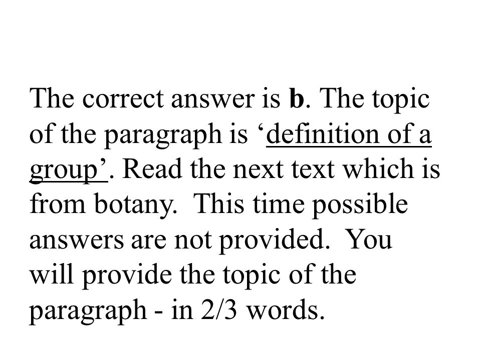 The correct answer is b. The topic of the paragraph is 'definition of a group'.
