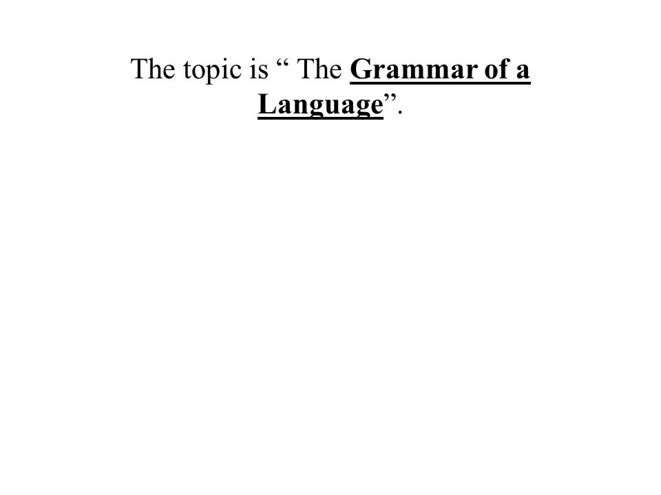 The topic is The Grammar of a Language .