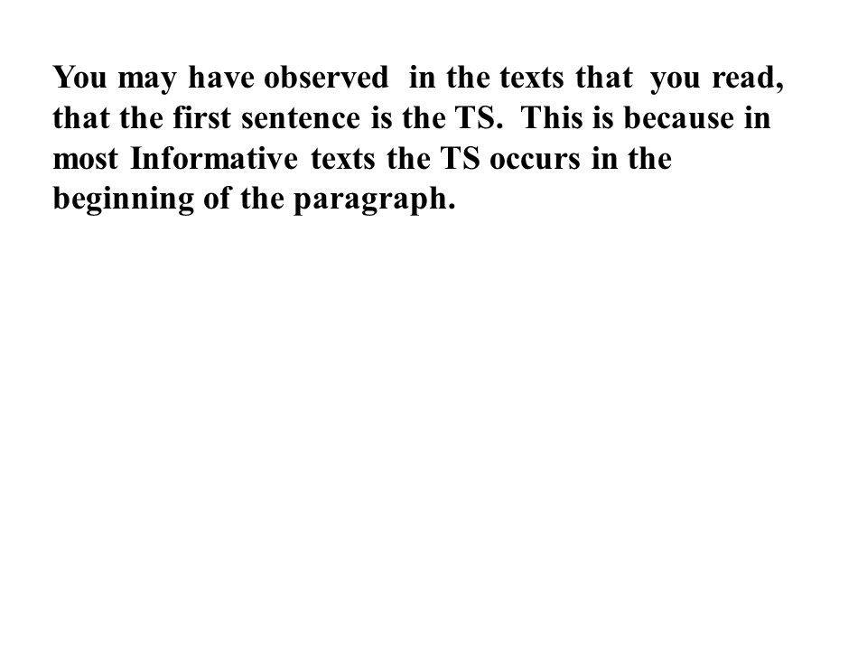 You may have observed in the texts that you read, that the first sentence is the TS.