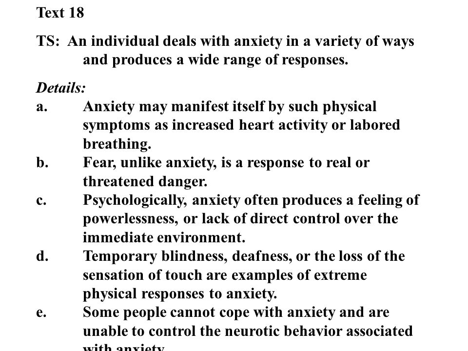 Text 18 TS: An individual deals with anxiety in a variety of ways and produces a wide range of responses.