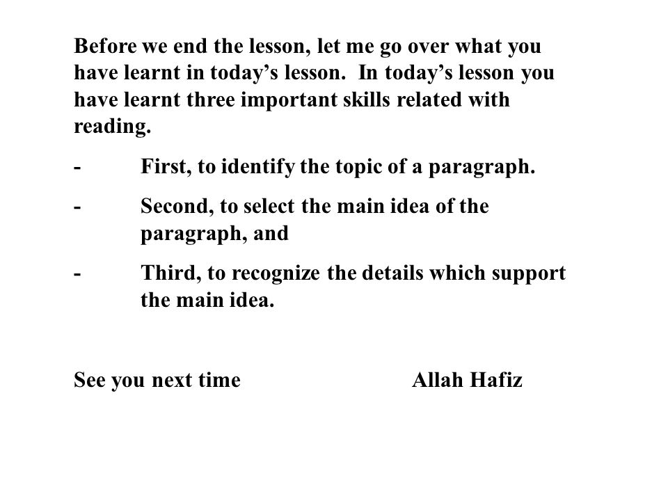 Before we end the lesson, let me go over what you have learnt in today's lesson. In today's lesson you have learnt three important skills related with reading.