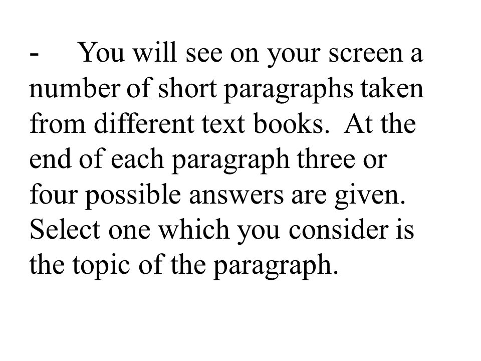 - You will see on your screen a number of short paragraphs taken from different text books.