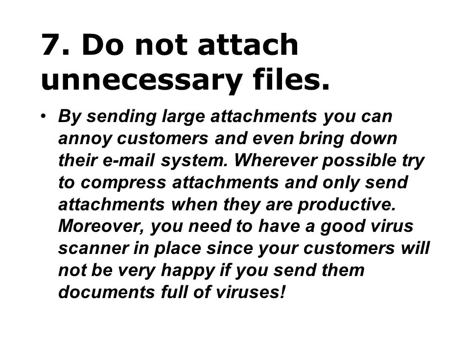 7. Do not attach unnecessary files.