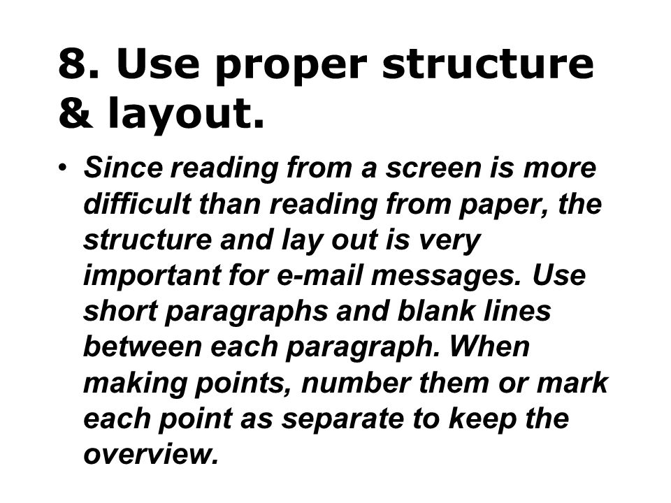 8. Use proper structure & layout.