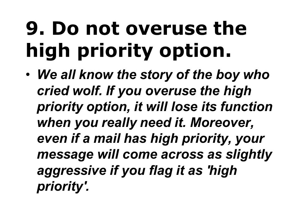 9. Do not overuse the high priority option.