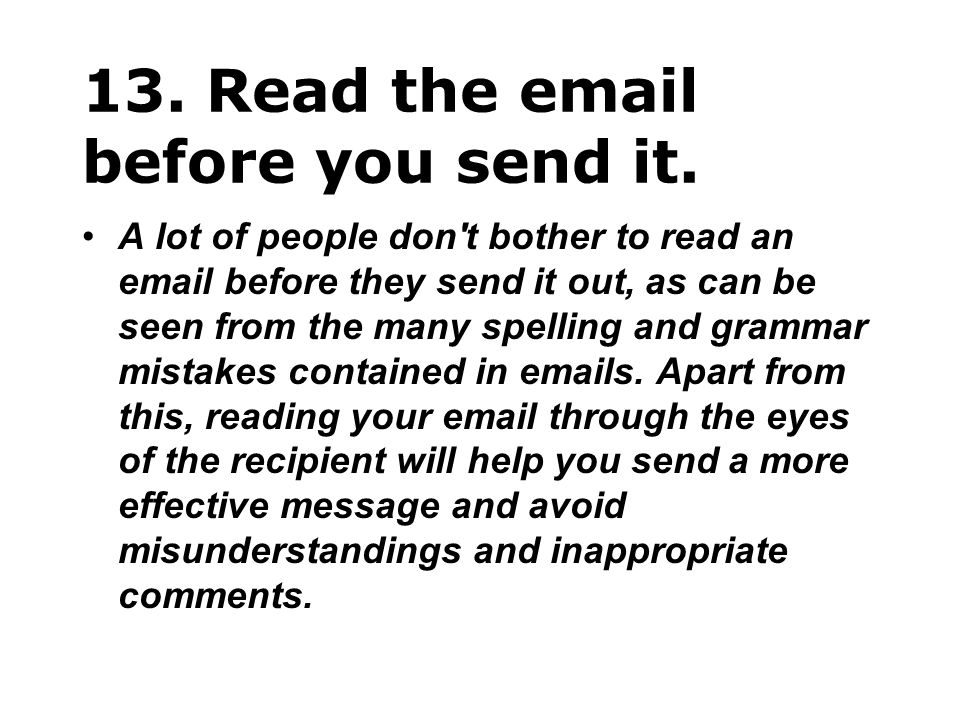 13. Read the email before you send it.