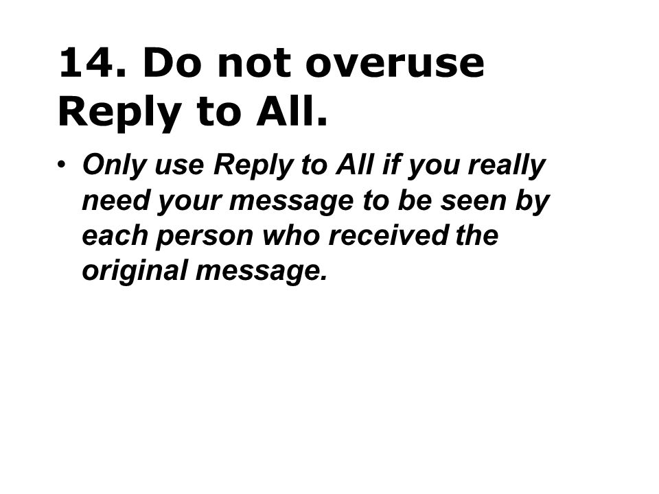 14. Do not overuse Reply to All.