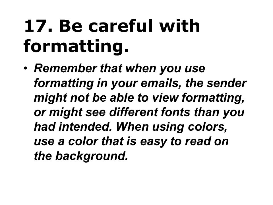 17. Be careful with formatting.