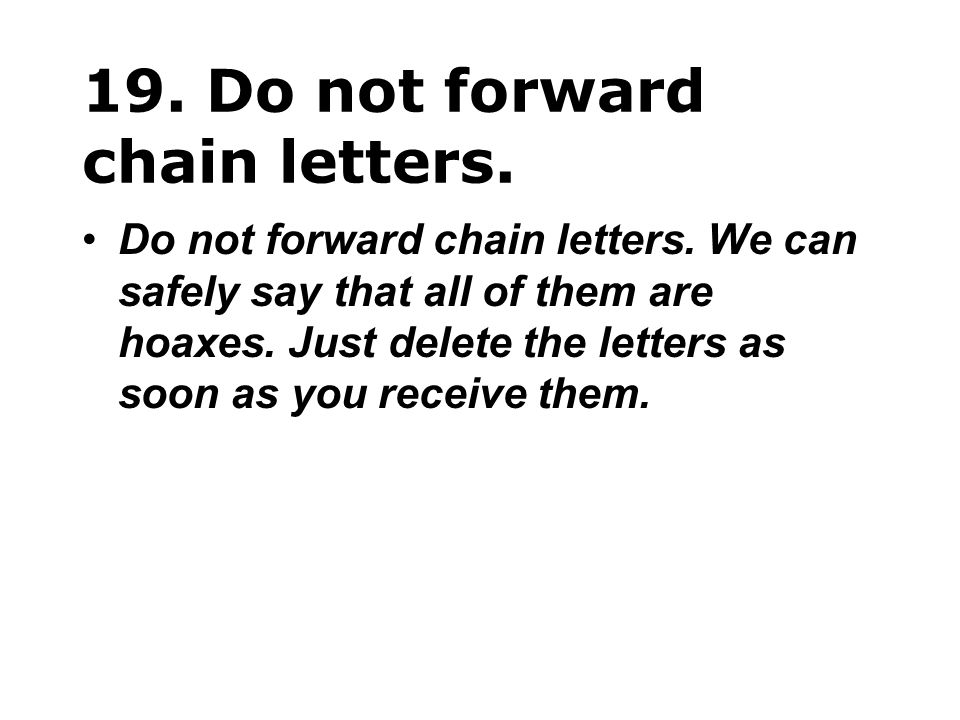 19. Do not forward chain letters.