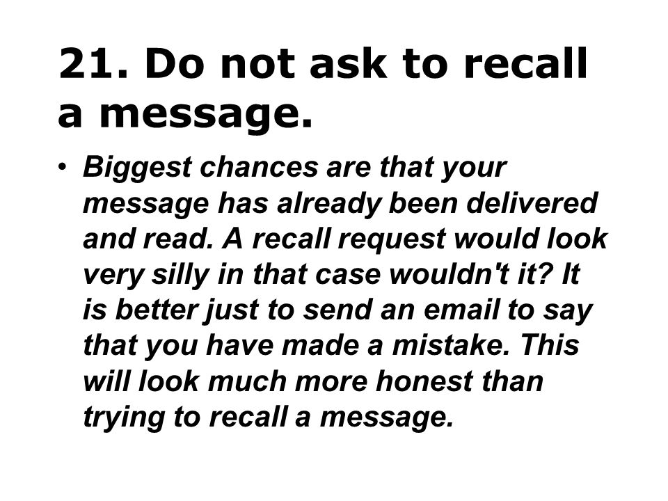 21. Do not ask to recall a message.