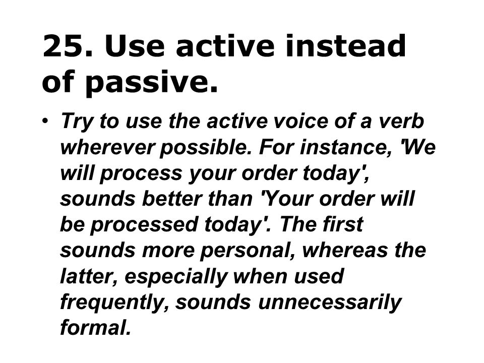25. Use active instead of passive.