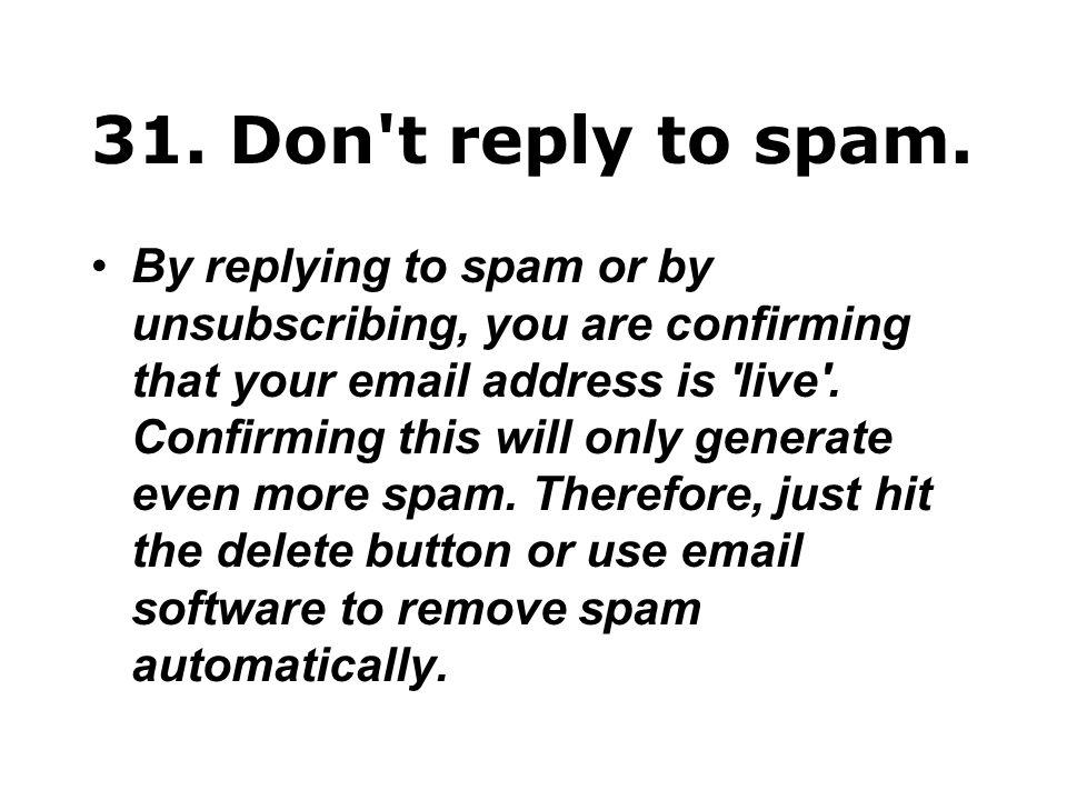 31. Don t reply to spam.