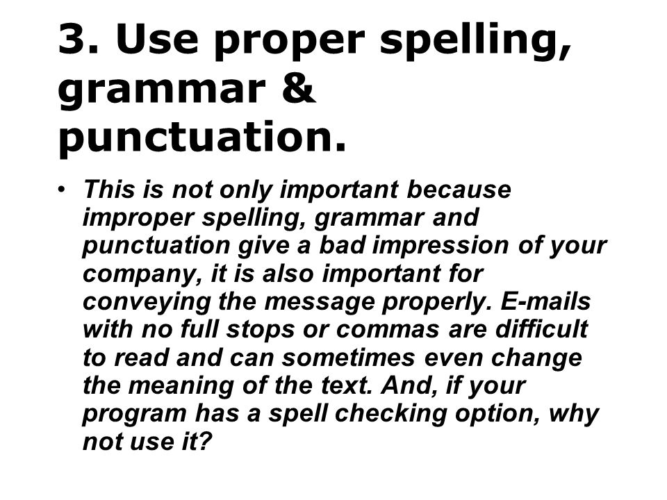 3. Use proper spelling, grammar & punctuation.