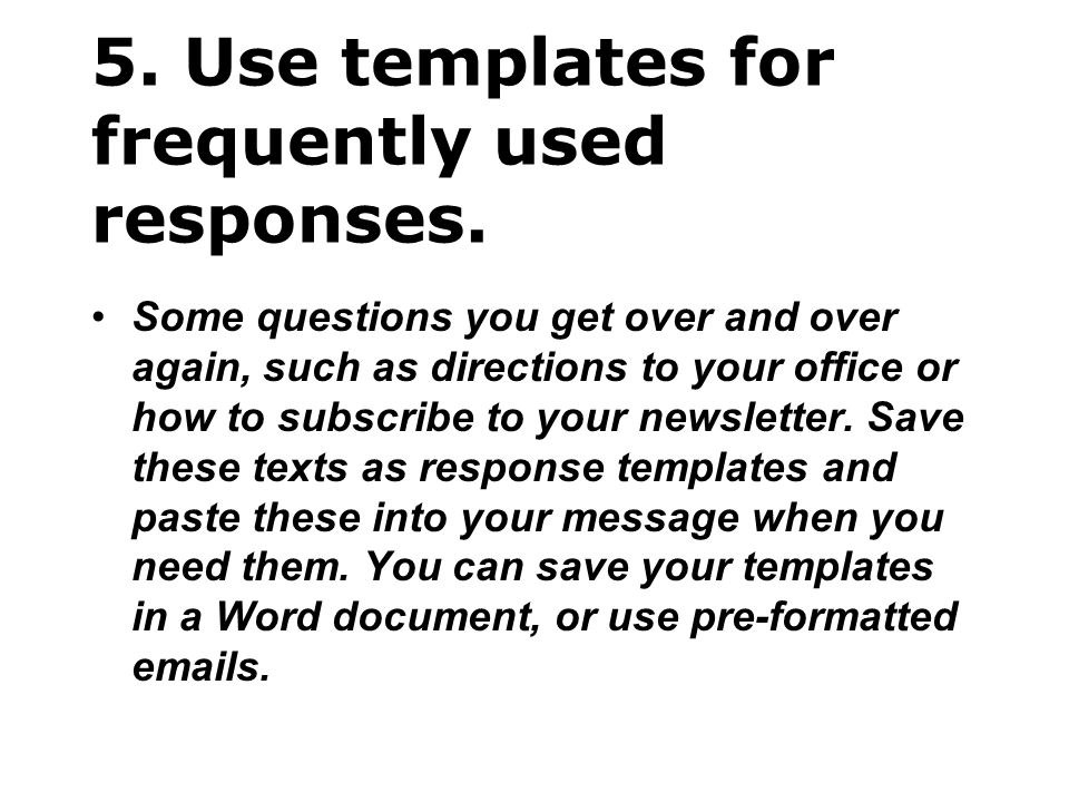 5. Use templates for frequently used responses.