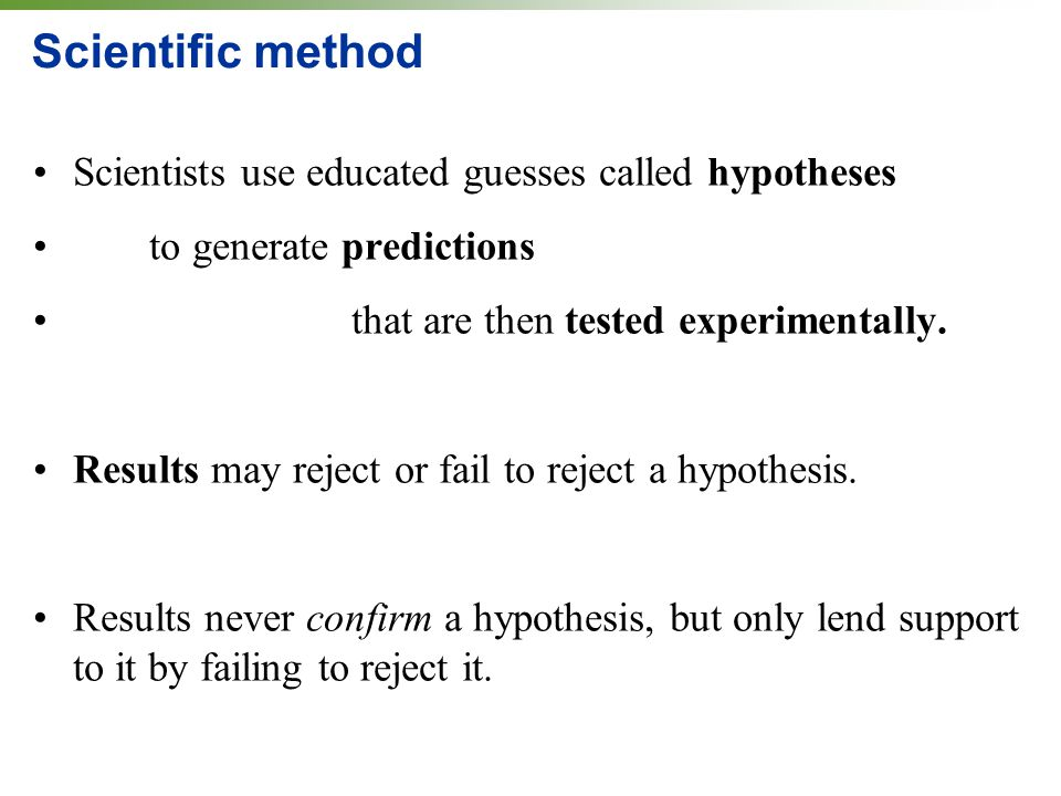 Scientific method Scientists use educated guesses called hypotheses