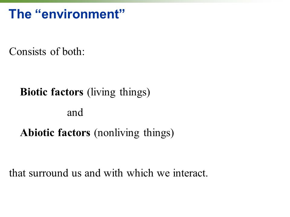 The environment Consists of both: Biotic factors (living things) and