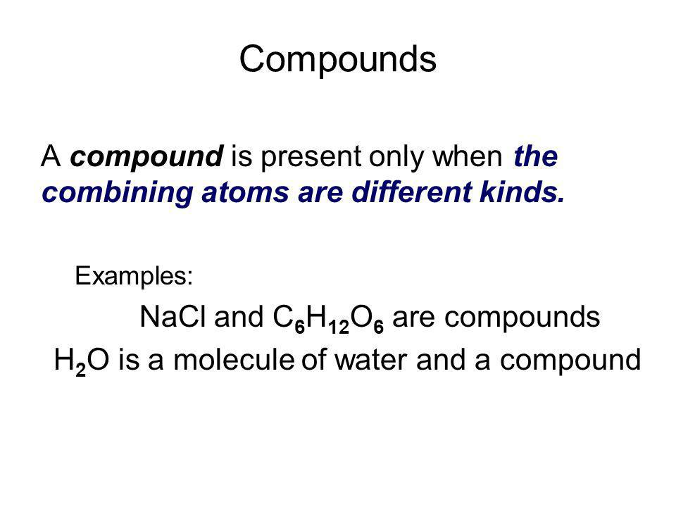 NaCl and C6H12O6 are compounds
