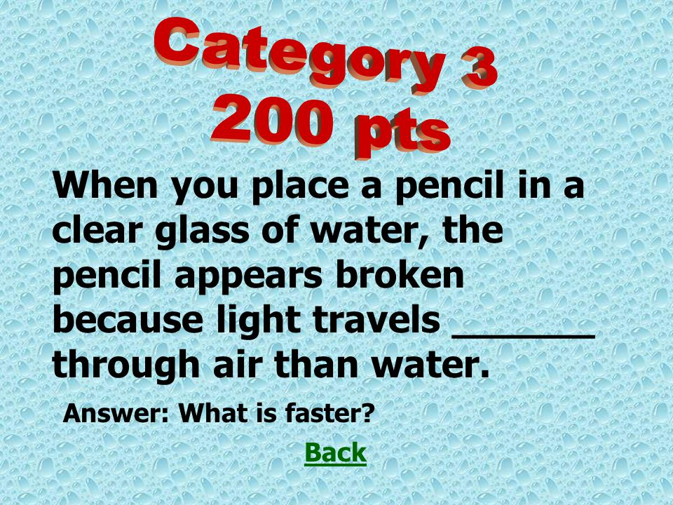 When you place a pencil in a clear glass of water, the