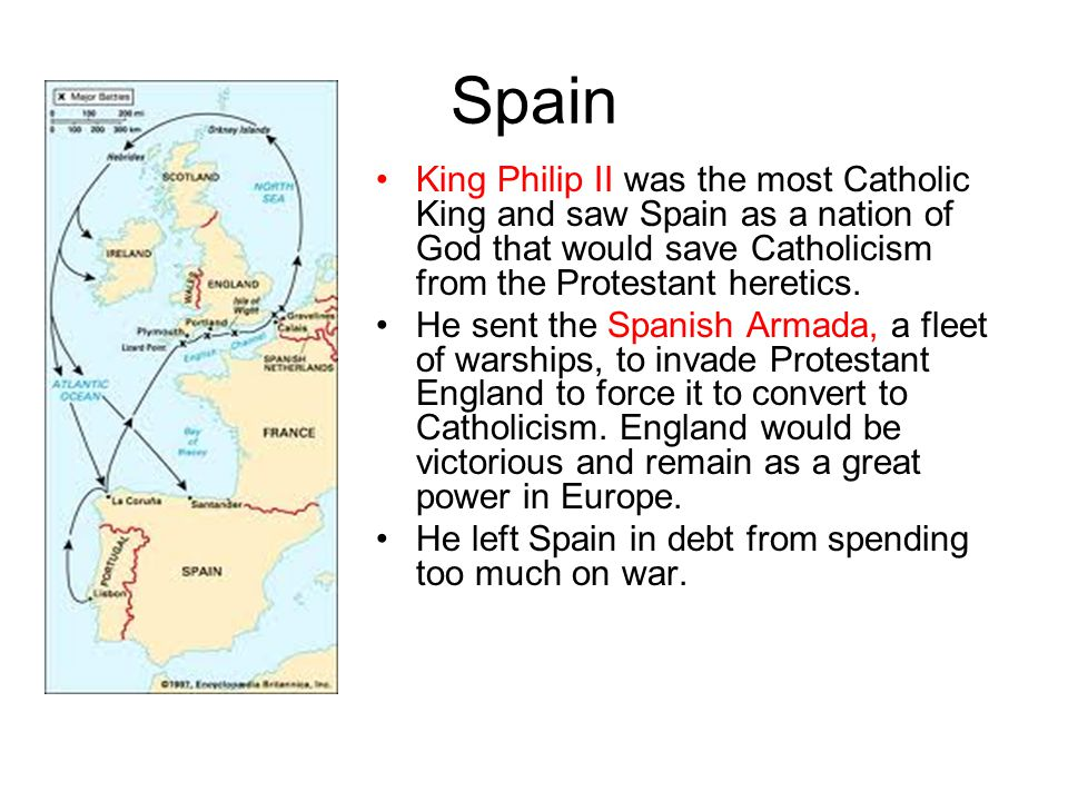Spain King Philip II was the most Catholic King and saw Spain as a nation of God that would save Catholicism from the Protestant heretics.