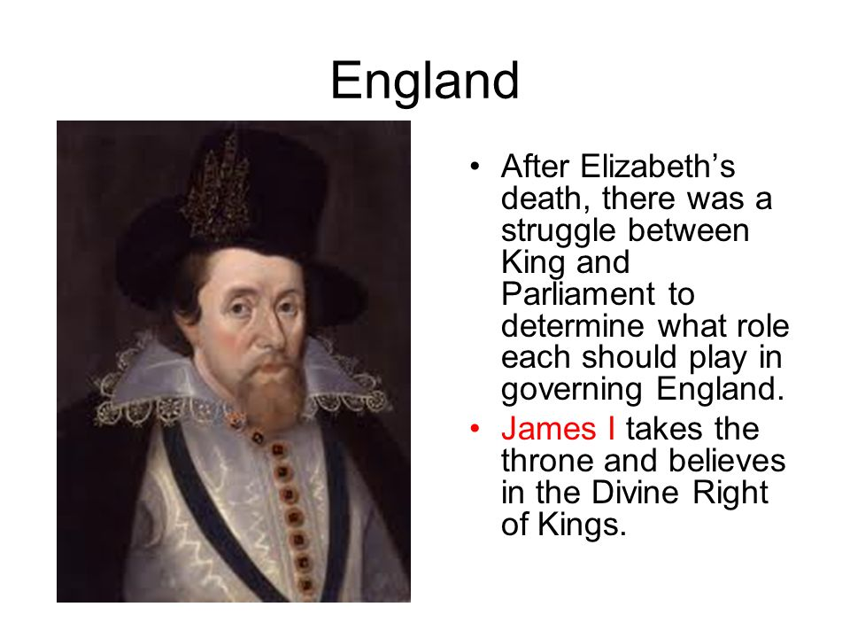 England After Elizabeth's death, there was a struggle between King and Parliament to determine what role each should play in governing England.