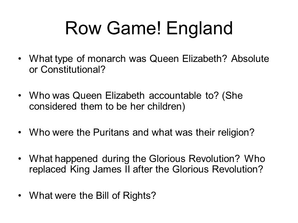 Row Game! England What type of monarch was Queen Elizabeth Absolute or Constitutional