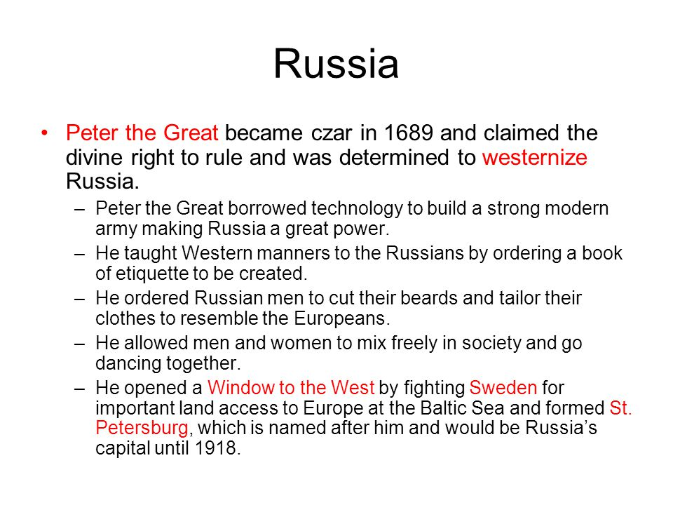 Russia Peter the Great became czar in 1689 and claimed the divine right to rule and was determined to westernize Russia.